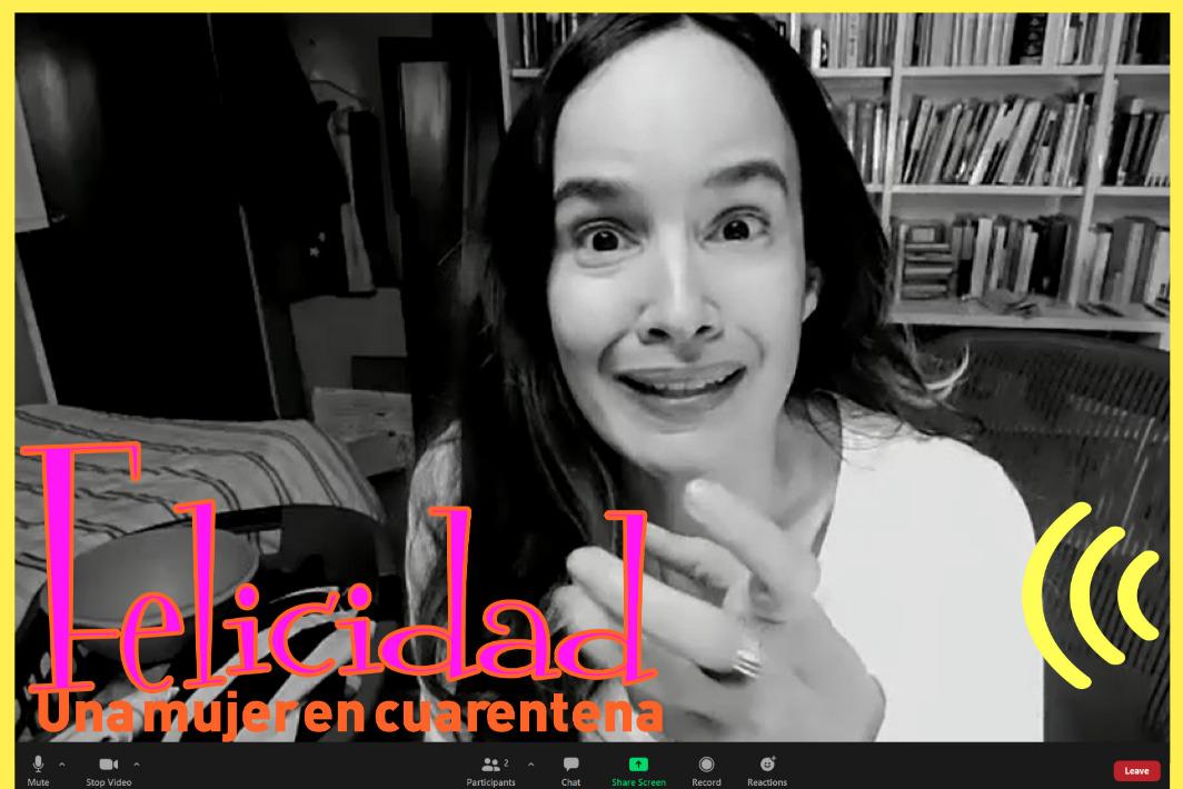 Pijamada Amor Propio presenta FELICIDAD. Una mujer en cuarentena.